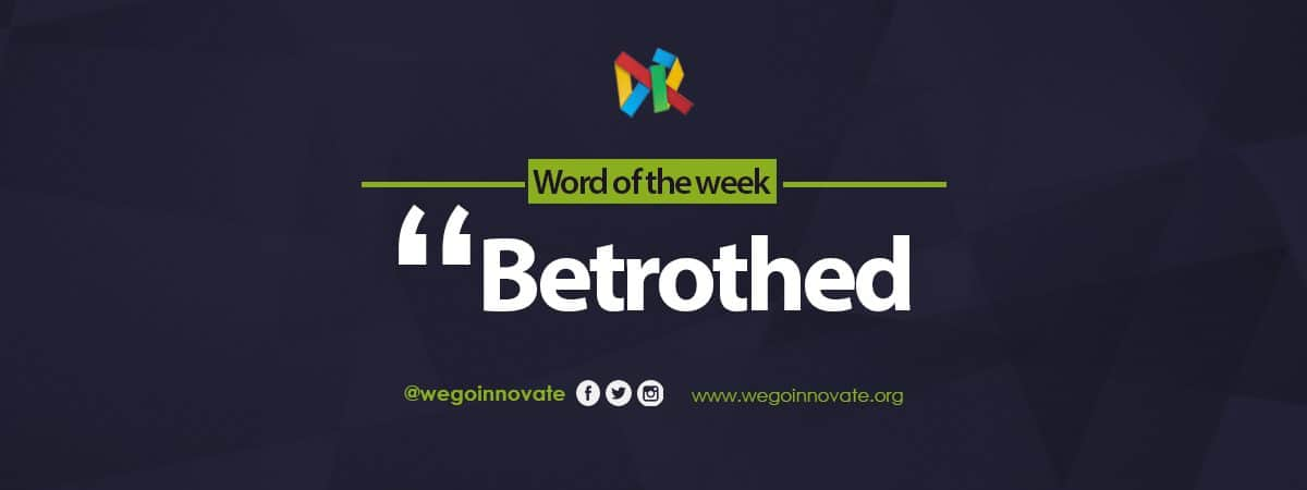 WeGo Innovate Word of the Week Betrothed