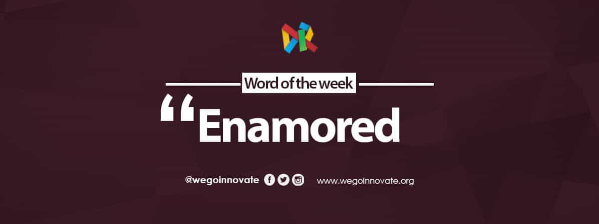 WeGo Innovate Word of the Week Enamored